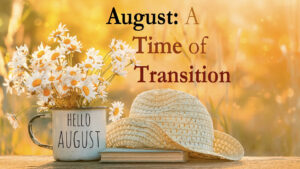 August: A Time of Transition